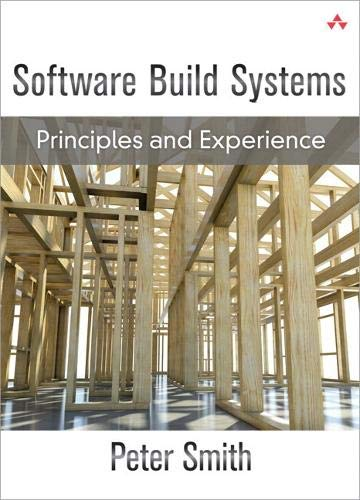 9780134185965: Software Build Systems: Principles and Experience (Paperback)