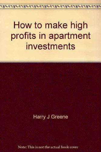 How to make high profits in apartment investments: Greene, Harry J