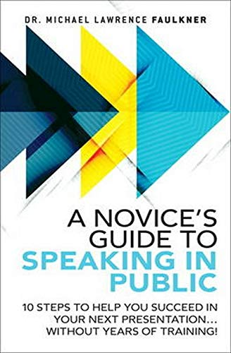 9780134193861: A Novice's Guide to Speaking in Public: 10 Steps to Help You Succeed in Your Next Presentation' Without Years of Training!