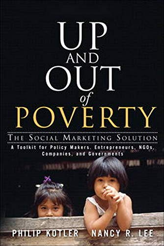 Up and Out of Poverty: The Social Marketing Solution (paperback): Kotler, Philip; Lee, Nancy R.