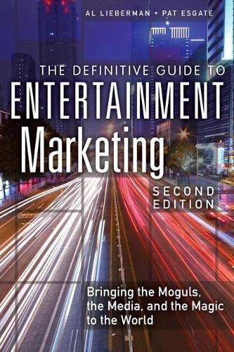 9780134194677: The Definitive Guide to Entertainment Marketing: Bringing the Moguls, the Media, and the Magic to the World