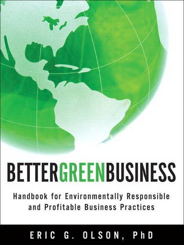 9780134194684: Better Green Business: Handbook for Environmentally Responsible and Profitable Business Practices (paperback)