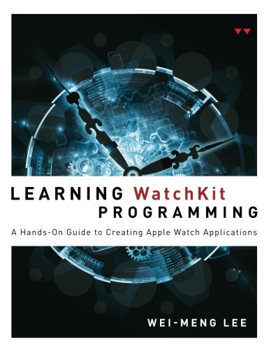 9780134195445: Learning WatchKit Programming: A Hands-On Guide to Creating Apple Watch Applications