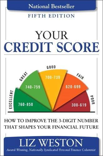 9780134212487: Your Credit Score: How to Improve the 3-Digit Number That Shapes Your Financial Future (Liz Pulliam Weston)
