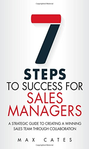 9780134212500: Seven Steps to Success for Sales Managers: A Strategic Guide to Creating a Winning Sales Team Through Collaboration