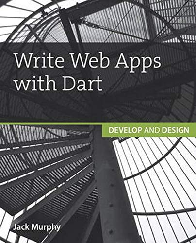 9780134214993: Write Web Apps with Dart (Develop and Design)