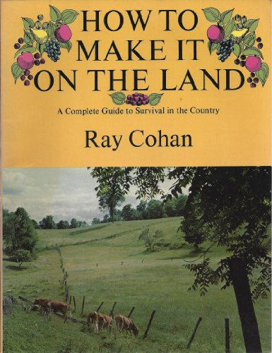 How to Make It on the Land: A Complete Guide to Survival in the Country