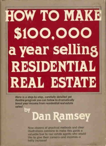 How to make $100,000 a year selling residential real estate (0134235827) by Dan Ramsey