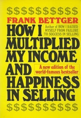 How I Multiplied My Income & Happiness: Frank Bettger
