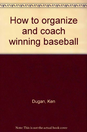 9780134256375: How to organize and coach winning baseball