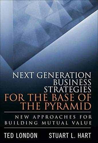 9780134271460: Next Generation Business Strategies for the Base of the Pyramid: New Approaches for Building Mutual Value