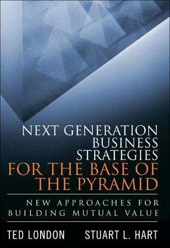 9780134271460: Next Generation Business Strategies for the Base of the Pyramid: New Approaches for Building Mutual Value (paperback)