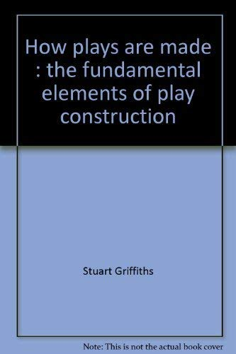 9780134281377: How plays are made: The fundamental elements of play construction