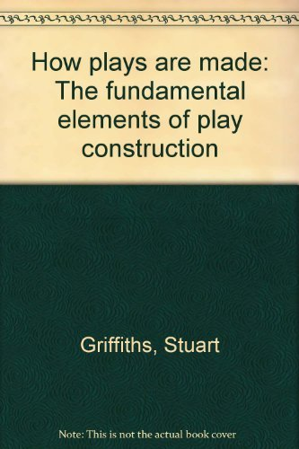 9780134281452: How plays are made: The fundamental elements of play construction
