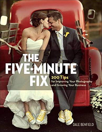 9780134289663: The Five-Minute Fix: 200 Tips for Improving Your Photography and Growing Your Business