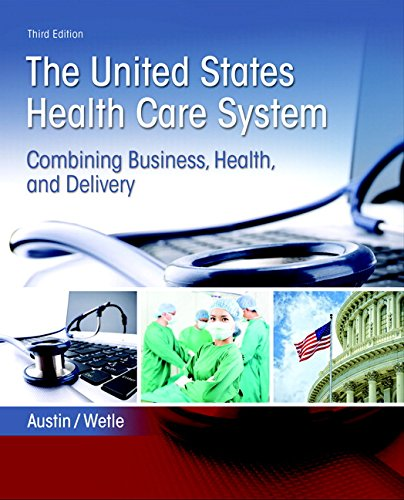 United States Health Care System: Combining Business,: Austin, Anne; Wetle,