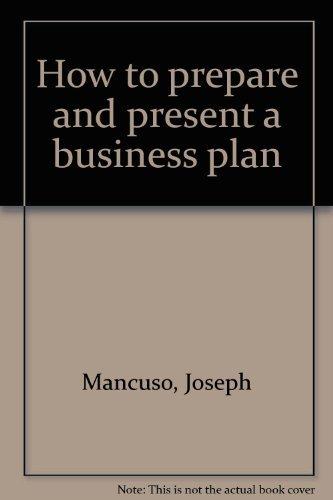 How to prepare and present a business plan: Mancuso, Joseph