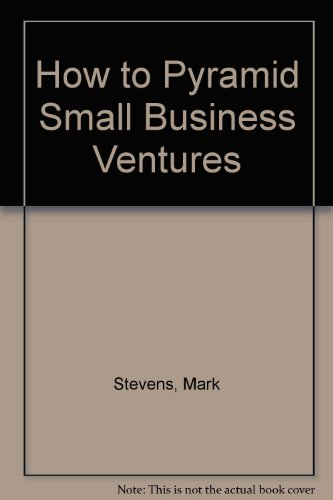 9780134306940: How to Pyramid Small Business Ventures