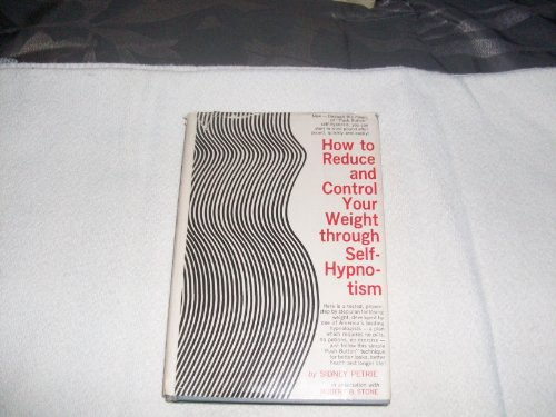 How to Reduce and Control Your Weight Through Self Hypnotism (0134307933) by Sidney Petrie; Robert B. Stone