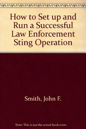 9780134310657: How to Set Up and Run a Successful Law Enforcement Sting Operation