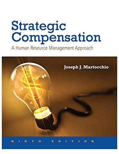 Strategic Compensation: A Human Resource Management Approach: Joseph J. Martocchio
