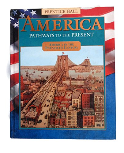 9780134323862: America: Pathways to the Present : America in the Twentieth Century