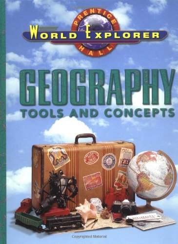 WORLD EXPLORER:GEOGRAPHY:TOOLS AND CONCEPTS SE 1998 (World: PRENTICE HALL