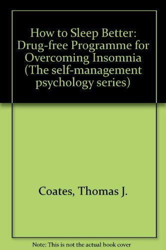 How to Sleep Better: Drug-free Programme for Overcoming Insomnia (Self-management psychology series...