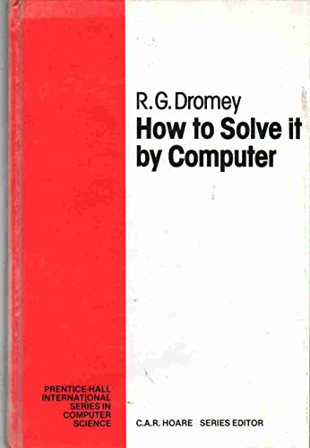 9780134339955: How to Solve it by Computer (Prentice-Hall international series in computer science)