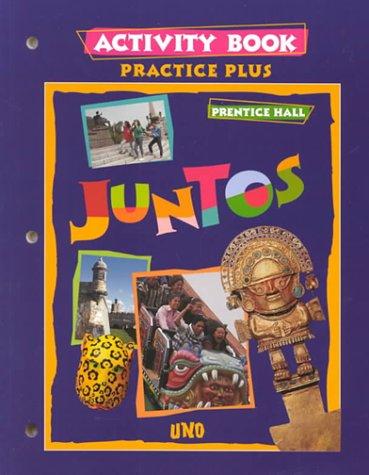 9780134349671: JUNTOS UNO PRACTICE PLUS ACTIVITY BOOK 1998C FIRST EDITION