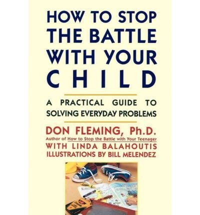 9780134350097: How to stop the battle with your child: A practical guide to solving everyday problems with children