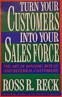 9780134351650: Turn your customers into your sales force: The art of winning repeat and referral customers
