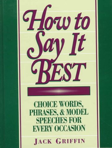 9780134353142: How to Say it Best: Choice Words, Phrases and Model Speeches for Every Occasion