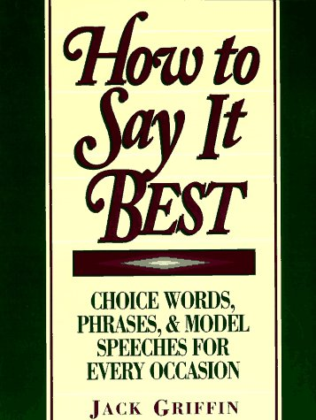9780134353227: How to Say it Best: Choice Words, Phrases and Model Speeches for Every Occasion