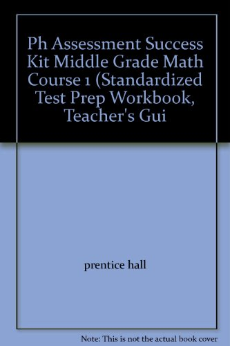 Ph Assessment Success Kit Middle Grade Math Course 1 (Standardized Test Prep Workbook, Teacher&#x27...