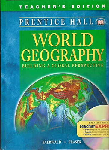 World Geography: Building a Global Perspective, Teacher's Edition: Baerwald; Fraser
