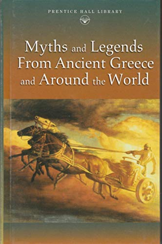 Myths and Legends From Ancient Greece and Around the World (Prentice Hall Literature Library)