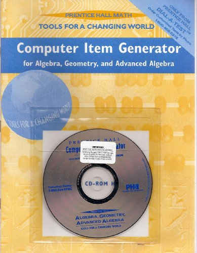 Prentice Hall Math,Tools for a Changing World (Computer Item Generator for Algebra/ Geometry/ Advanced Algebra:) (0134364090) by Prentice Hall Staff