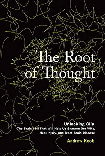 9780134383033: The Root of Thought: Unlocking Glia the Brain Cell That Will Help Us Sharpen Our Wits, Heal Injury, and Treat Brain Disease