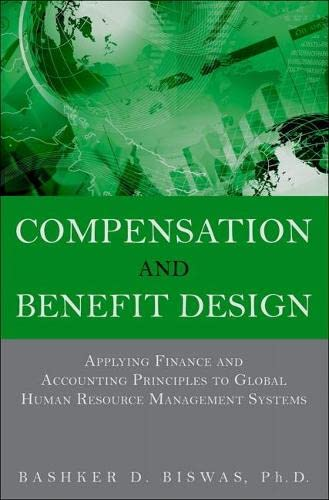 9780134385891: Compensation and Benefit Design: Applying Finance and Accounting Principles to Global Human Resource Management Systems