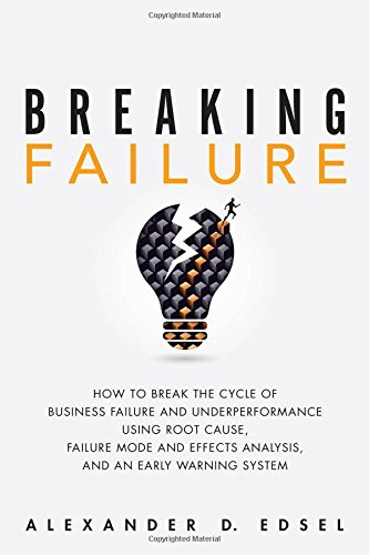 9780134386362: Breaking Failure: How to Break the Cycle of Business Failure and Underperformance Using Root Cause, Failure Mode and Effects Analysis, and an Early Warning System
