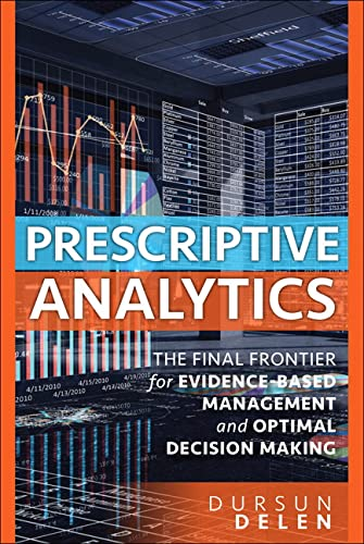 9780134387055: Prescriptive Analytics: The Final Frontier for Evidence-Based Management and Optimal Decision Making