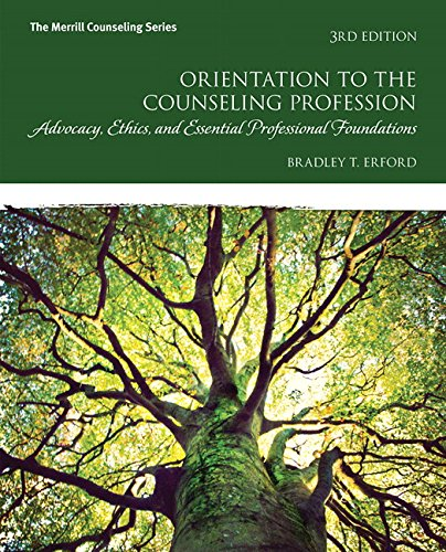 Orientation to the Counseling Profession: Advocacy, Ethics, and Essential Professional Foundations ...