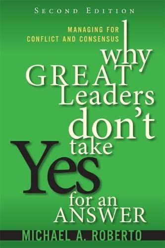 9780134392783: Why Great Leaders Don't Take Yes for an Answer: Managing for Conflict and Consensus