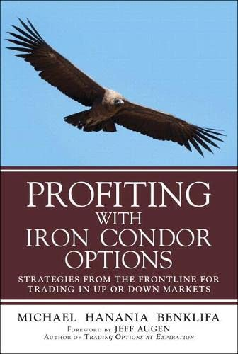9780134394602: Profiting with Iron Condor Options: Strategies from the Frontline for Trading in Up or Down Markets