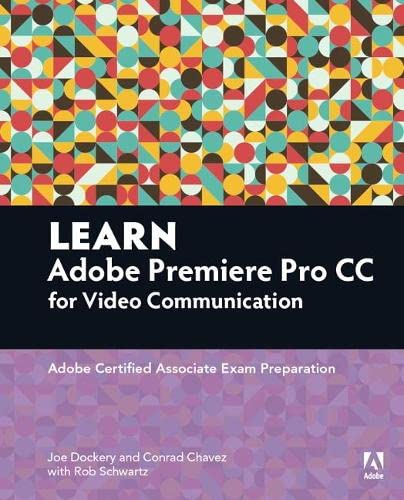 9780134396415: Learn Adobe Premiere Pro CC for Video Communication: Adobe Certified Associate Exam Preparation (Adobe Certified Associate (ACA))