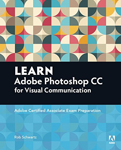Learn Adobe Photoshop CC for�Visual�Communication: Adobe Certified: Schwartz, Rob