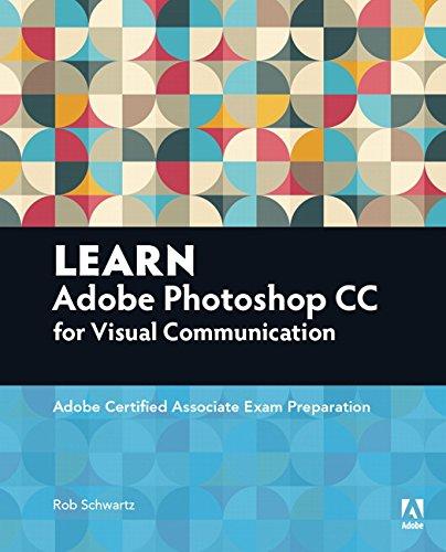 9780134397771: Learn Adobe Photoshop CC for Visual Communication: Adobe Certified Associate Exam Preparation (Adobe Certified Associate (ACA))