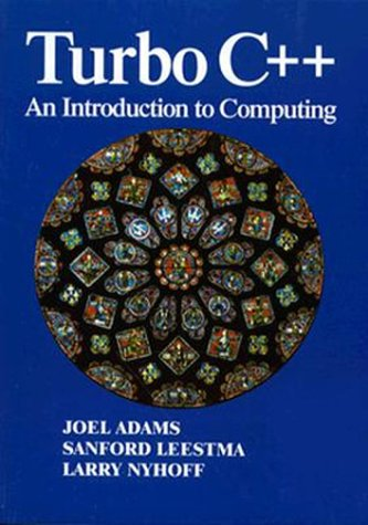 Turbo C++: An Introduction to Computing: Joel Adams, Sanford