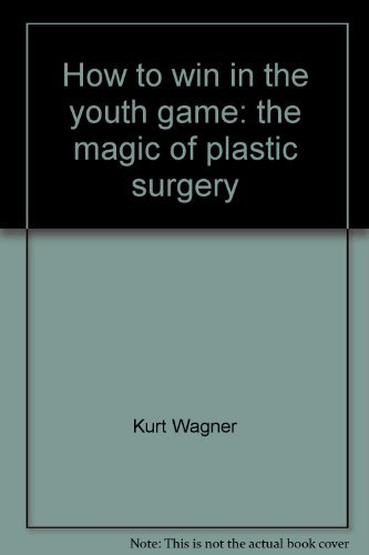 9780134413297: How to win in the youth game: the magic of plastic surgery,